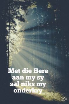 Met die Here aan my sy sal niks my onderkry Afrikaans Quotes, Empowering Quotes, Wisdom Quotes, Prayers, Faith, Motivation, Amen, Woods, Christian