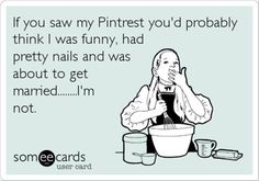 If you saw my Pinterest you'd probably think I was funny, had pretty nails and was about get married...