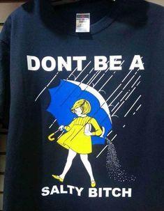 a40f3e2d funny T-shirt ~ Morton Salt Girl ~ don't be a salty bitch