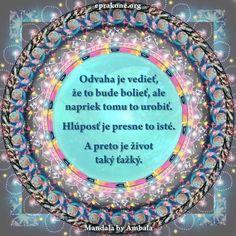 Mandala by Ambala: Odvaha alebo hlúposť? Development Quotes, Self Development, Motto, Smile, Art, Art Background, Kunst, Performing Arts, Mottos
