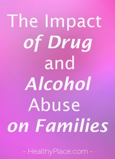 """Learn how alcoholics and drug addicts impact family members and the role family therapy plays in helping the substance abuser as well as the spouse and children."" www.HealthyPlace.com"