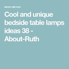 Cool and unique bedside table lamps ideas 38 - About-Ruth