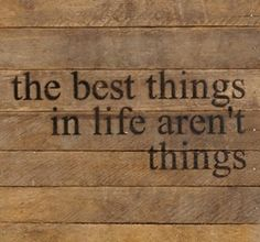 """Do you feel this way?  """"The Best Things In Life Aren't Things"""", a meaningful quote from Art Buchwald adorns this reclaimed tabacco lath sign.  #homedecor  #giftsforher"""