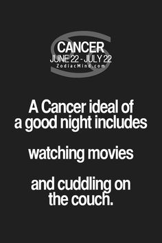 Cancer Zodiac Sign♋ ideal good night = watching movies & cuddling on the couch