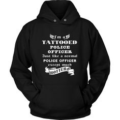Police Officer - I'm a Tattooed Police Officer,... much hotter - Profession/Job Shirt