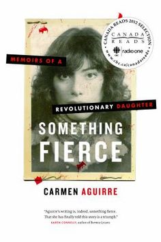 Something Fierce: Memoirs of a Revolutionary Daughter by Carmen Aguirre. A Canada Reads True Stories Contender is a gripping, darkly comic first-hand account of a young underground revolutionary during the Pinochet dictatorship in Chile. Vancouver, Books To Read, My Books, Thing 1, Revolutionaries, Great Books, Memoirs, Book Review, Nonfiction
