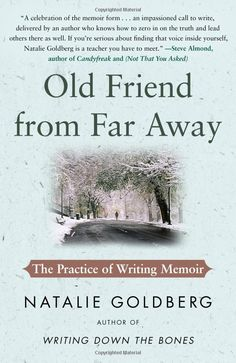 Old Friend from Far Away: The Practice of Writing Memoir by Natalie Goldberg