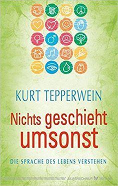 Bücher -Tipps: #Büchertipp #Bücher #spirituell 12,95 Euro Nichts geschieht umsonst! Die Sprache des Lebens verstehen #KurtTepperwein