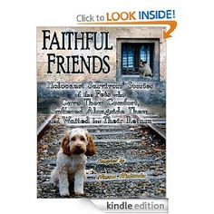 FAITHFUL FRIENDS: HOLOCAUST SURVIVORS' STORIES OF THE PETS WHO GAVE THEM COMFORT, SUFFERED ALONGSIDE THEM AND WAITED FOR THEIR RETURN by Susan Bulanda