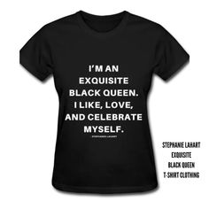 Stephanie Lahart | Black Women Empowerment Quote Women Empowerment Quotes, I Am A Queen, Tee Shirts, Tees, Black Queen, African American Women, Shirt Outfit, Slogan, Like Me