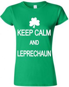 KEEP CALM and LEPRECHAUN St Patrick's Day Tshirt by Monogramjunkie, $22.00