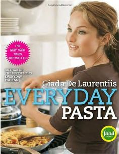Giadas feel good food my healthy recipes and secrets giada de everyday pasta forumfinder Image collections