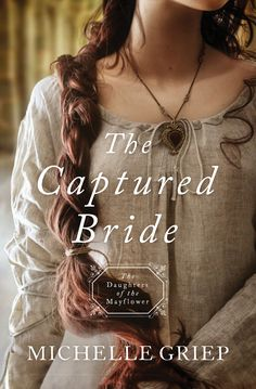 Descargar o leer en línea The Captured Bride Libro Gratis PDF/ePub - Michelle Griep, Mercy Lytton, a scout with keen eyesight raised among the Mohawks, and Elias Dubois, a condemned traitor working both. I Love Books, Good Books, Books To Read, My Books, Amazing Books, Thing 1, Historical Fiction, Historical Romance Books, Romance Novels