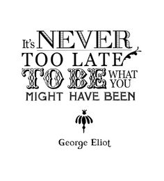It's never too late . . .