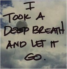 Sometimes, breathing and letting go are the best actions to take. #hope #faith