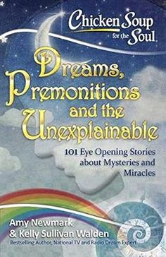 Chicken Soup for the Soul: Dreams and the Unexplainable: 101 Eye-Opening Stories about Premonitions and Miracles (Paperback) Mystery Stories, True Stories, Book Club Books, Good Books, Soup For The Soul, Gut Feeling, Chicken Soup, Bestselling Author, Insight