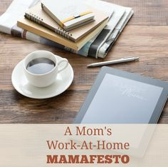 A Mom's Work-At-Home Mamafesto -- good for any mom trying to get ANYTHING done while raising children.