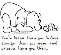 Ahhhh Pooh, you always know what to say. Would like this as a tattoo. But just the words no pooh in it. Cute Quotes, Great Quotes, Funny Quotes, Inspirational Quotes, Quotes Pics, Amazing Quotes, Motivational Quotes, The Words, Quotes For Kids