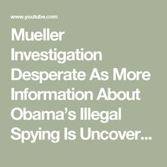 Mueller Investigation Desperate As More Information About Obama's Illegal Spying Is Uncovered - YouTube
