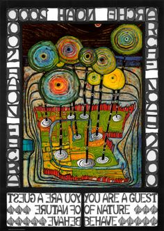 You are a guest of nature. Behave. -Hundertwasser