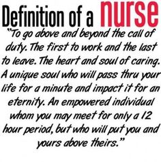 Definition of a nurse - very proud that I have worn this hat for years and for the education that I received from the Ida Moffett School of Nursing at Birmingham Baptist Medical Centers a LONG time ago. Great Quotes, Quotes To Live By, Me Quotes, Inspirational Quotes, Motivational People, Funny Quotes, Friend Quotes, Famous Quotes, Trauma