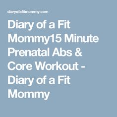 Diary of a Fit Mommy15 Minute Prenatal Abs & Core Workout - Diary of a Fit Mommy