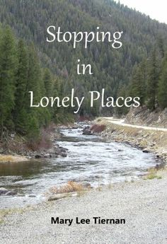 """Stopping In Lonely Places""  ***  Mary Lee Tiernan  (2013)"