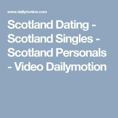 Scotland Dating - Scotland Singles   - Scotland Personals - Video Dailymotion