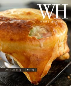 Who's Hungry? Magazine | Late Fall 2013 | No 9  Blending the worlds of food and photography, the magazine features travel stories and recipes from top food writers, as well as styling tips, interviews, and of course, stunning images by Stephen Hamilton