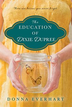 The Education of Dixie Dupree by Donna Everhart https://smile.amazon.com/dp/B01BAYWZM0/ref=cm_sw_r_pi_dp_x_UnShyb3KD2VTA