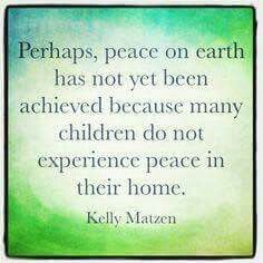 Kelly Matzen - children do not experience peace in their home.