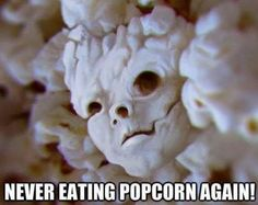 I love Popcorn but this freaks me out..LOL