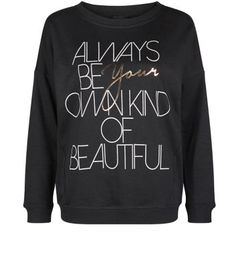 """Dress up this slogan sweater with black coated skinny jeans and ghillie heels.- 'Always Be Your Own Kind Of Beautiful' printed front- Rounded neckline- Simple long sleeves- Casual fit- Soft cotton fabric- Model is 5'8""""/176cm and wears UK 10/EU 38/US 6"""