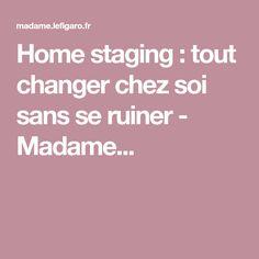 Home staging : tout changer chez soi sans se ruiner - Madame...