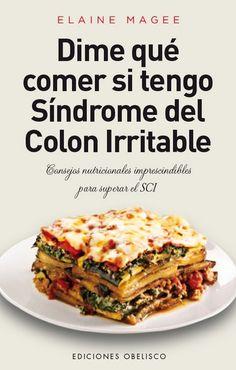 Dime qué comer si tengo Síndrome del colon irritable : consejos nutricionales imprescindibles para superar el SCI: http://kmelot.biblioteca.udc.es/record=b1525889~S1*gag