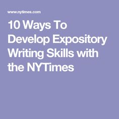 10 Ways To Develop Expository Writing Skills with the NYTimes