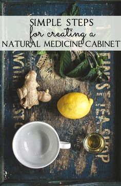 Overwhelmed when it comes to creating your natural medicine cabinet? Here's several simple steps one can take to embrace natural remedies without stress!