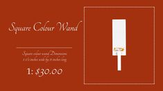 Colour Wand   Square colour wand Dimensions   2 1/2 inches wide by 11 inches long  1: $30.00
