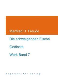 Die schweigenden Fische: Werk Band 7 von Manfred H. Freude http://www.amazon.de/dp/3862682390/ref=cm_sw_r_pi_dp_4D2wub1DA54D6