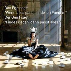 """Das Ego sagt: """"Wenn alles passt, finde ich Frieden."""" Der Geist sagt: """"Finde Frieden, dann passt alles."""""""