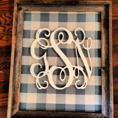 Southern DIY Diary: Monogram wall decor... How-to!   LOVE the gingham.