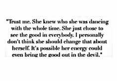 Trust me. She knew who she was dancing with the whole time. She just chose to see the good in everybody. I personally don't think she should change that about herself. It's possible her energy could even bring the good out in the devil.