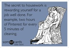 The secret to housework is rewarding yourself for a job well done. For example, two hours of Pinterest for every 5 minutes of cleaning. #nohousework
