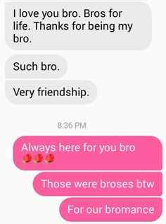 """This is my friendship between one of my friends,,,even tho we're both gals and yet we act like """"bRO, DUDE,MY DUDE"""""""