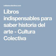 Libros indispensables para saber historia del arte - Cultura Colectiva