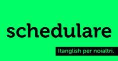 """Schedulare (to #schedule). Volete mettere con il provincialismo di """"pianificare""""? #itanglish"""