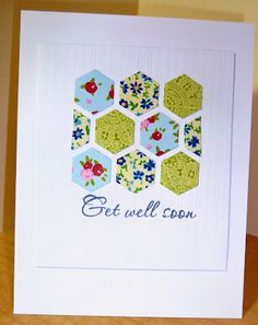 handmade get well card ... luv the patterned papers used for the hexagons ... looks like a quilt top ...