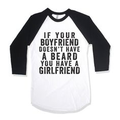 If Your Boyfriend Doesn't Have A Beard You Have A Girlfriend   We've got 100s of funny and sarcastic tees for everyone! Check out our other collections like  BFF shirts and fitspo tees or find that perfect gift for mom! Our shirts are guaranteed to make you laugh out loud!
