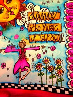 Dance to the music of your soul.