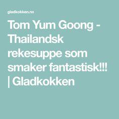Tom Yum Goong - Thailandsk rekesuppe som smaker fantastisk!!! | Gladkokken